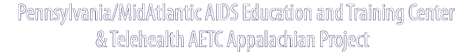 Pennsylvania/MidAtlantic AIDS Education and Training Center & Telehealth AETC Appalachian Project